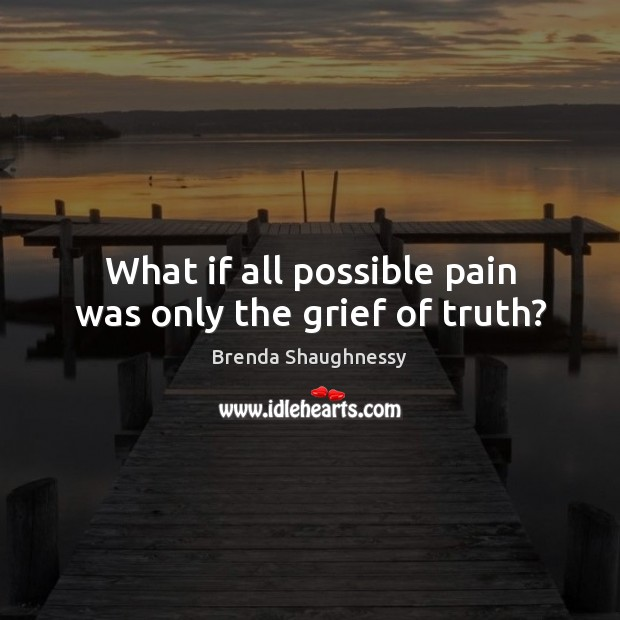 Image, What if all possible pain was only the grief of truth?
