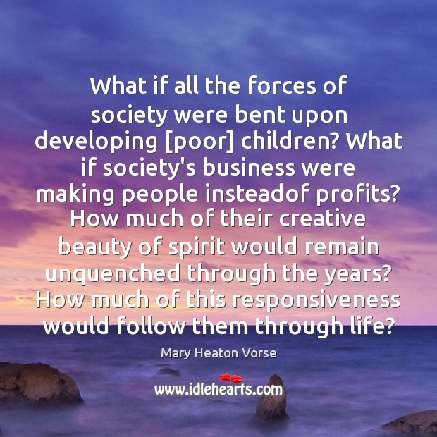 What if all the forces of society were bent upon developing [poor] Mary Heaton Vorse Picture Quote