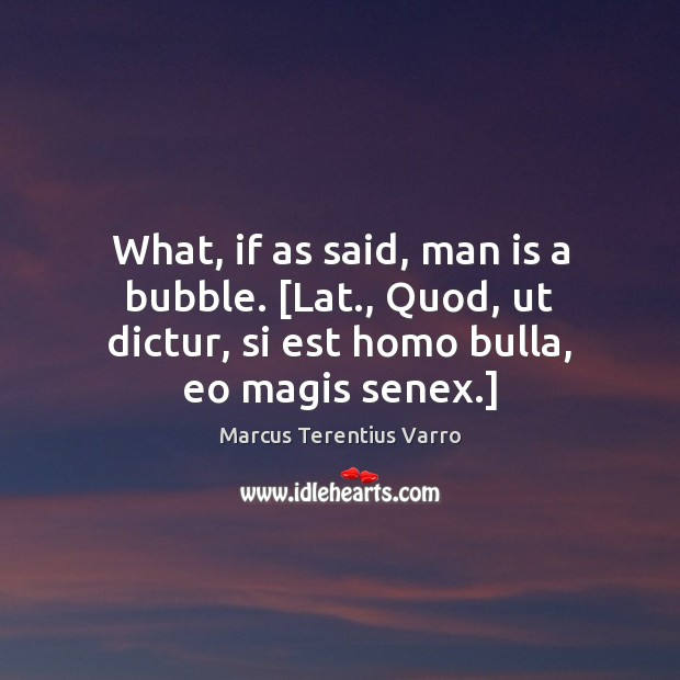 What, if as said, man is a bubble. [Lat., Quod, ut dictur, Image