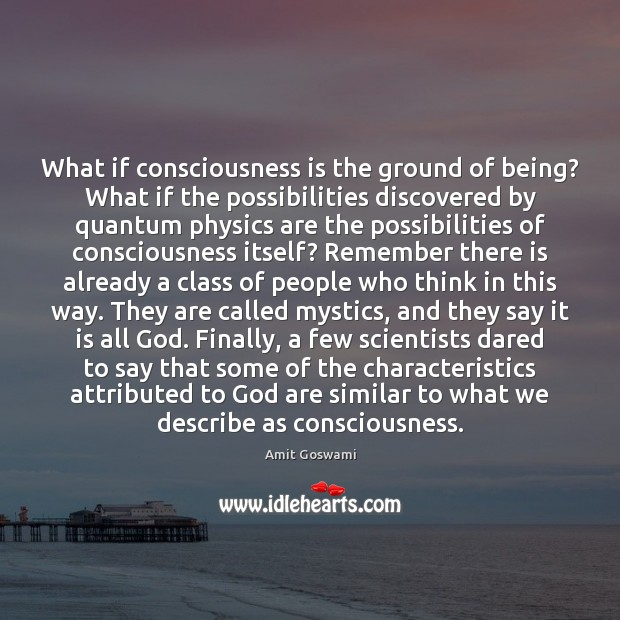 Image, What if consciousness is the ground of being? What if the possibilities