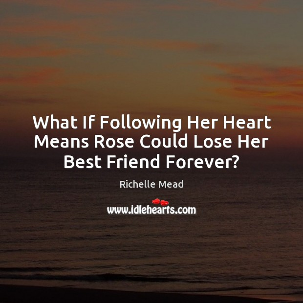 Image, What If Following Her Heart Means Rose Could Lose Her Best Friend Forever?