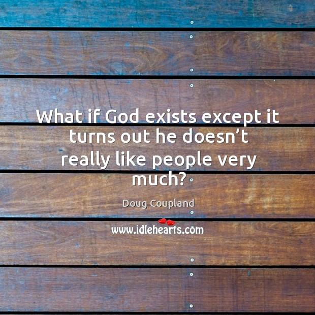 What if God exists except it turns out he doesn't really like people very much? Image