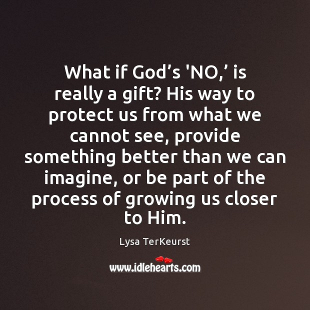 What if God's 'NO,' is really a gift? His way to Lysa TerKeurst Picture Quote