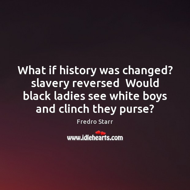What if history was changed? slavery reversed  Would black ladies see white Image