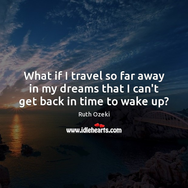What if I travel so far away in my dreams that I can't get back in time to wake up? Image