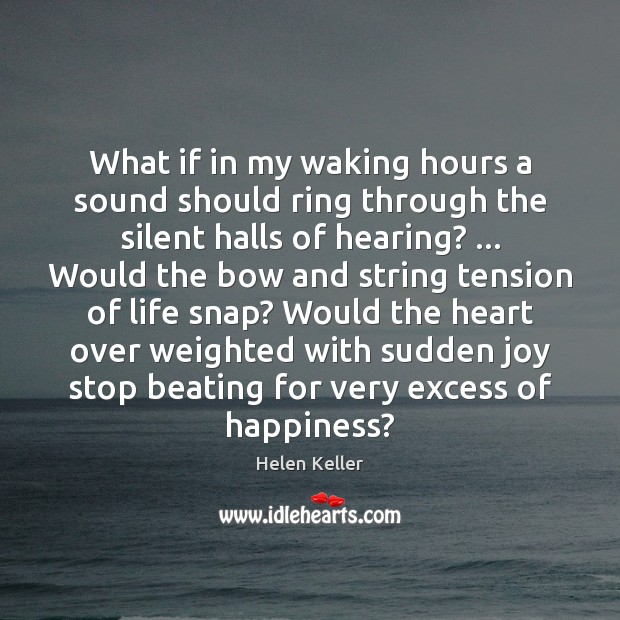 What if in my waking hours a sound should ring through the Image
