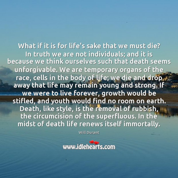 What if it is for life's sake that we must die? In Will Durant Picture Quote