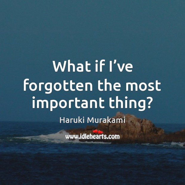 What if I've forgotten the most important thing? Image