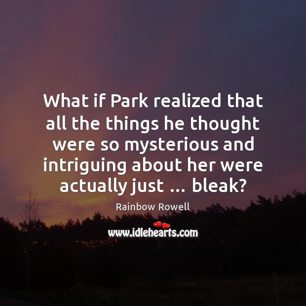 What if Park realized that all the things he thought were so Rainbow Rowell Picture Quote