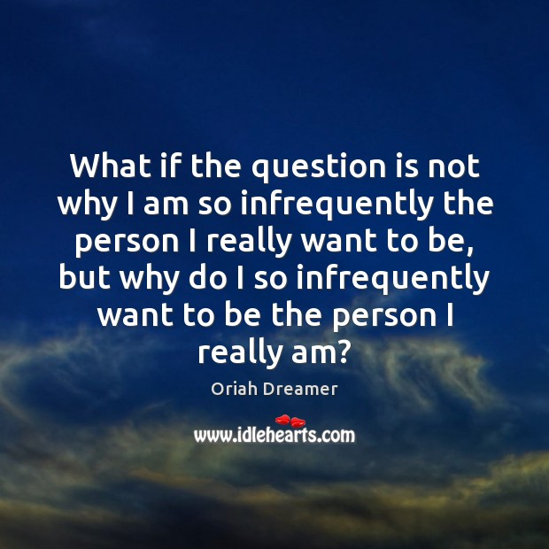 What if the question is not why I am so infrequently the Oriah Dreamer Picture Quote