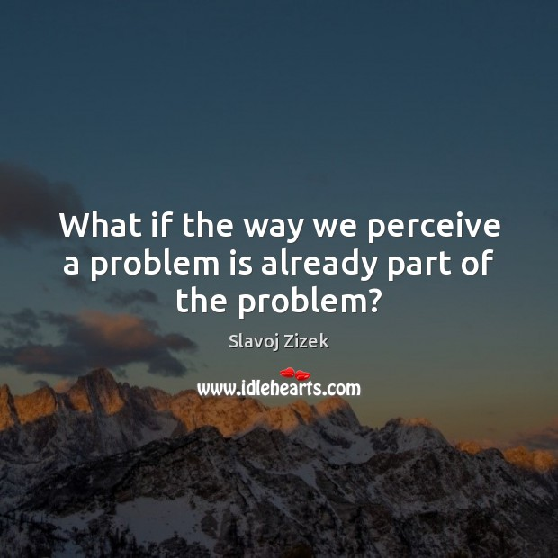 What if the way we perceive a problem is already part of the problem? Image