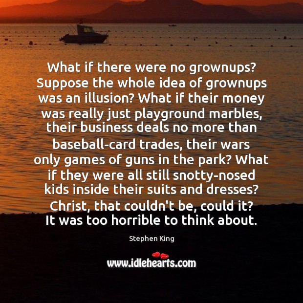 Image, What if there were no grownups? Suppose the whole idea of grownups