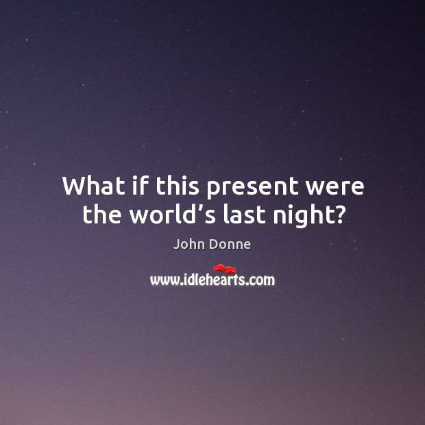 What if this present were the world's last night? Image