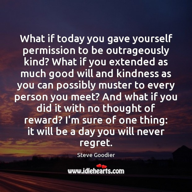 What if today you gave yourself permission to be outrageously kind? What Never Regret Quotes Image