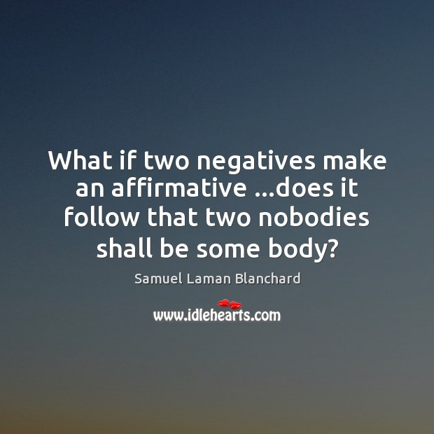Image, What if two negatives make an affirmative …does it follow that two