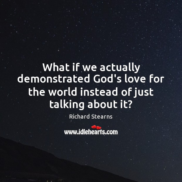 What if we actually demonstrated God's love for the world instead of Image