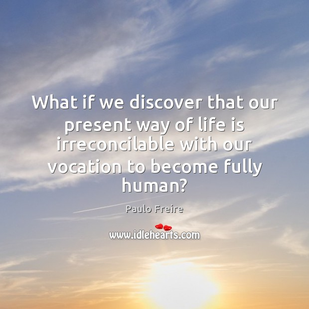 What if we discover that our present way of life is irreconcilable Image