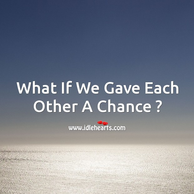 What if we gave each other a chance ? Image
