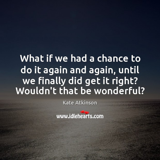 What if we had a chance to do it again and again, Image
