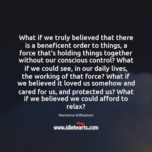 Image, What if we truly believed that there is a beneficent order to