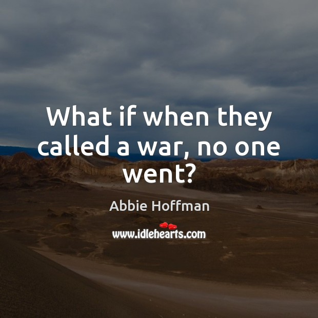 What if when they called a war, no one went? Image