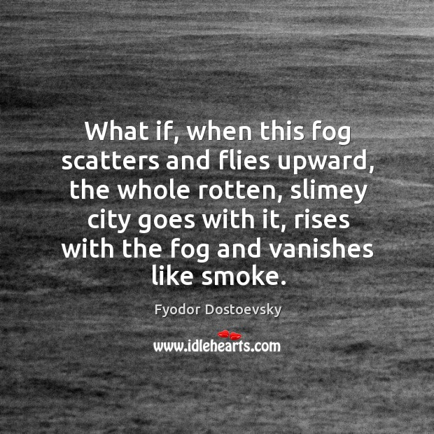 What if, when this fog scatters and flies upward, the whole rotten, Image