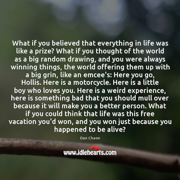 Image, What if you believed that everything in life was like a prize?