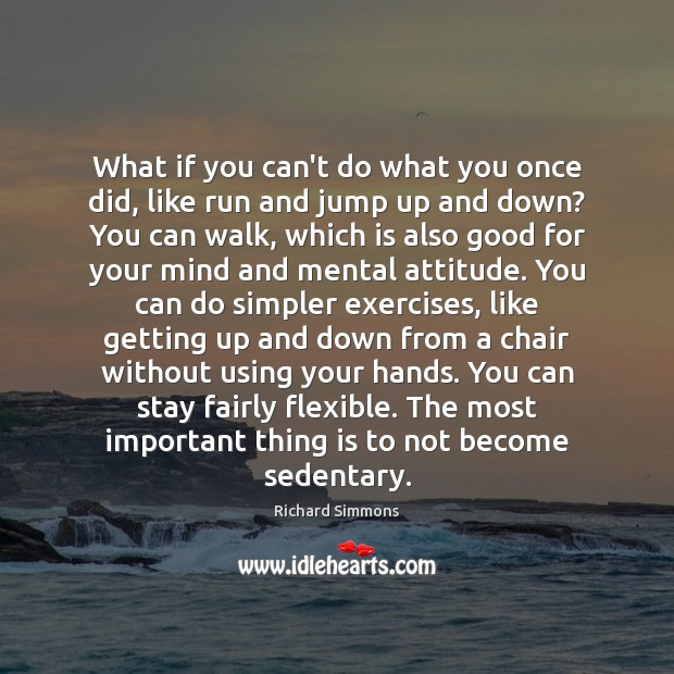 What if you can't do what you once did, like run and Richard Simmons Picture Quote