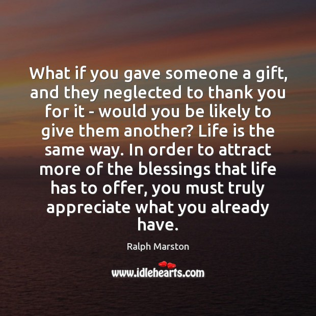 What if you gave someone a gift, and they neglected to thank Ralph Marston Picture Quote