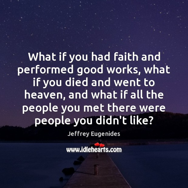 Image, What if you had faith and performed good works, what if you