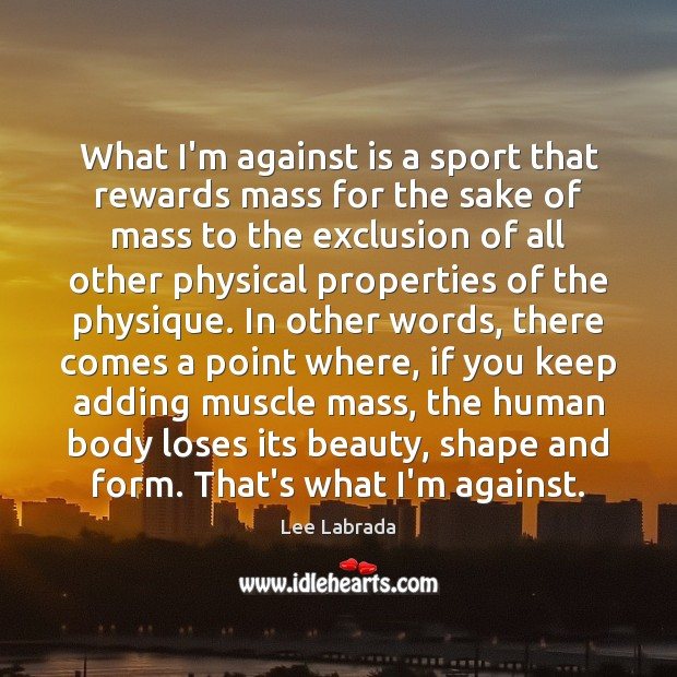 Image, What I'm against is a sport that rewards mass for the sake