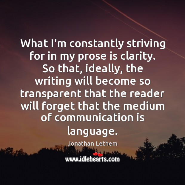 Image, What I'm constantly striving for in my prose is clarity. So that,