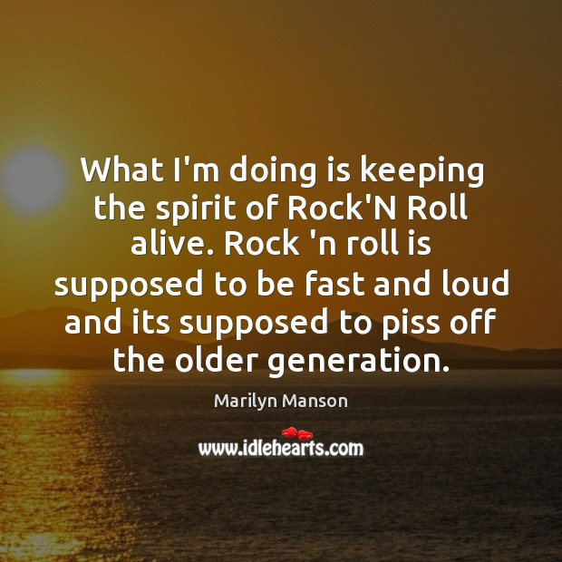 Image, What I'm doing is keeping the spirit of Rock'N Roll alive. Rock
