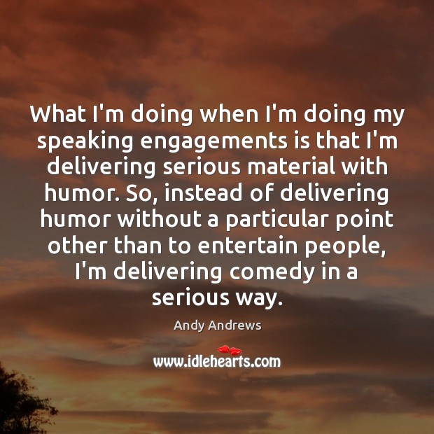 What I'm doing when I'm doing my speaking engagements is that I'm Image