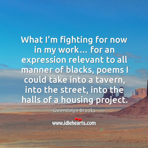 What I'm fighting for now in my work… for an expression relevant to all manner of blacks Image