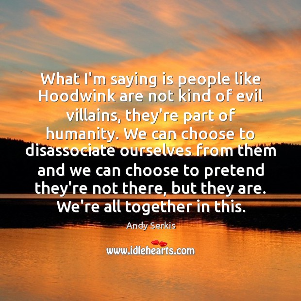 What I'm saying is people like Hoodwink are not kind of evil Image