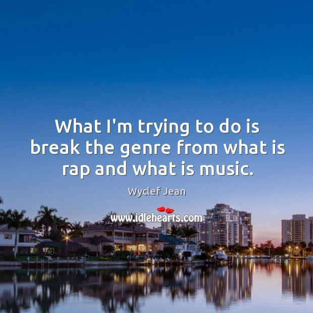 What I'm trying to do is break the genre from what is rap and what is music. Image