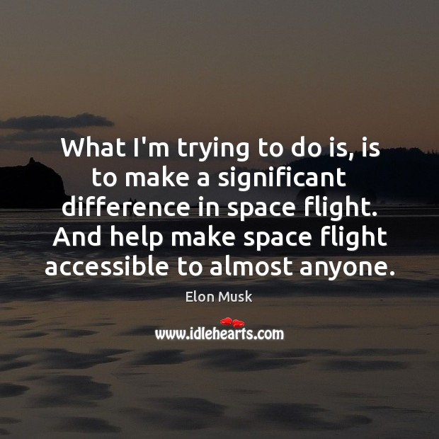 What I'm trying to do is, is to make a significant difference Image