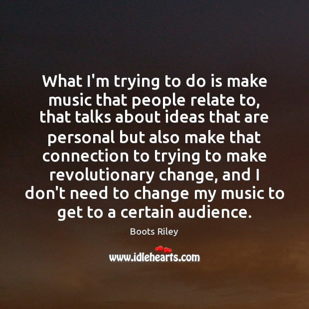 Image, What I'm trying to do is make music that people relate to,