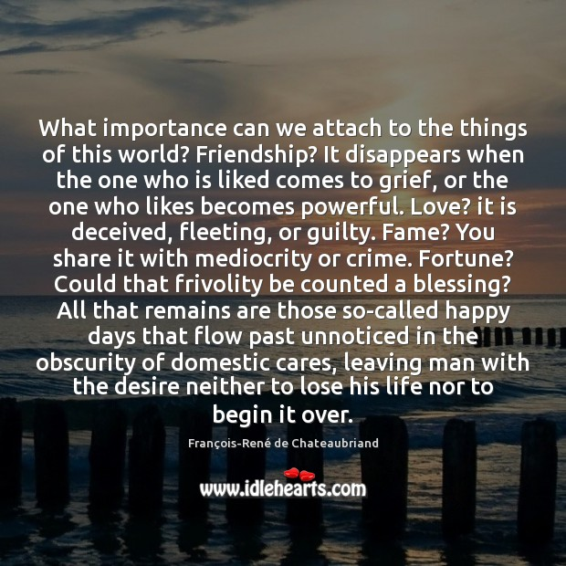 What importance can we attach to the things of this world? Friendship? Image
