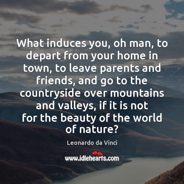 What induces you, oh man, to depart from your home in town, Image