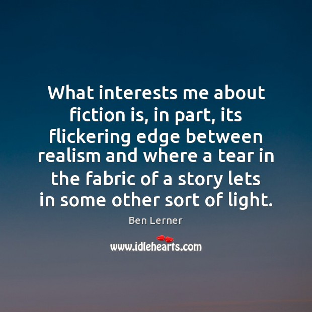 Image, What interests me about fiction is, in part, its flickering edge between