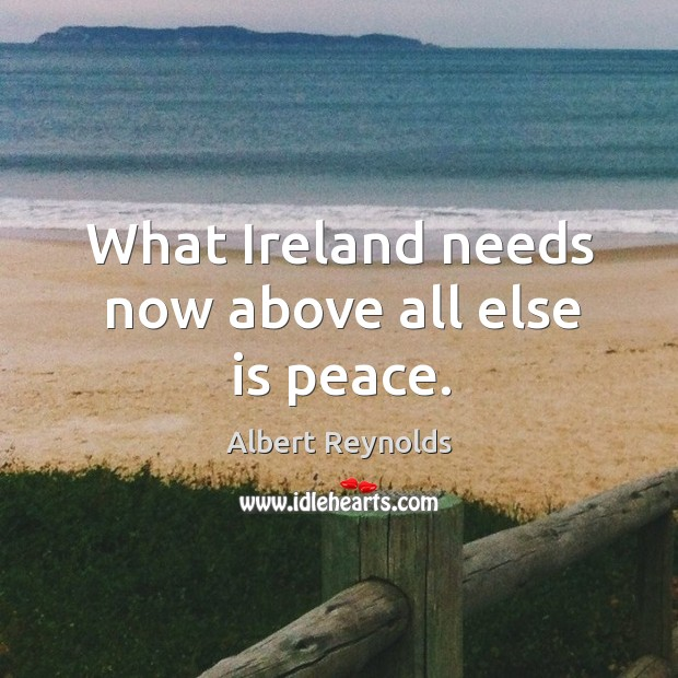 What ireland needs now above all else is peace. Image