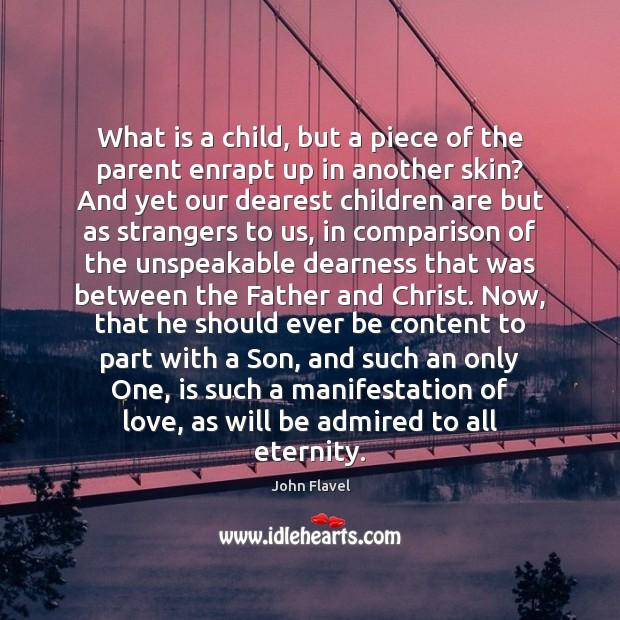 Image, What is a child, but a piece of the parent enrapt up