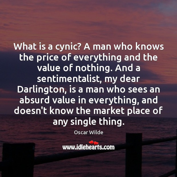 What is a cynic? A man who knows the price of everything Oscar Wilde Picture Quote