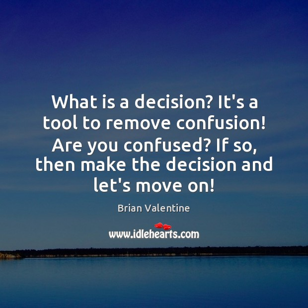 Image, What is a decision? It's a tool to remove confusion! Are you