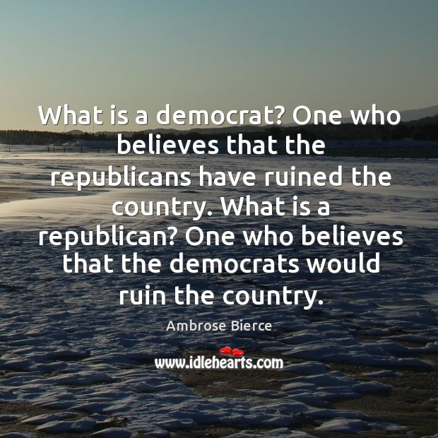 Image, What is a democrat? one who believes that the republicans have ruined the country.