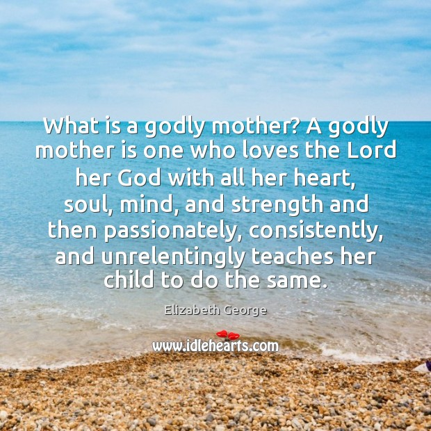 What is a Godly mother? A Godly mother is one who loves Image