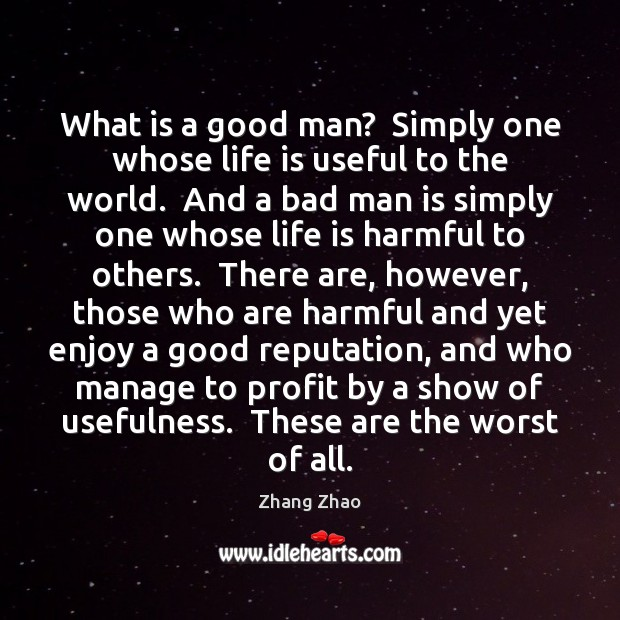 Image, What is a good man?  Simply one whose life is useful to