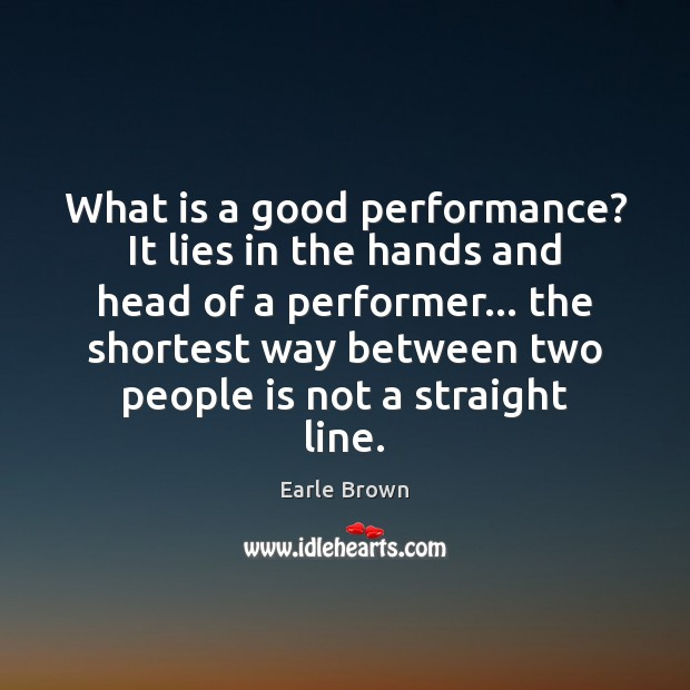 What is a good performance? It lies in the hands and head Image